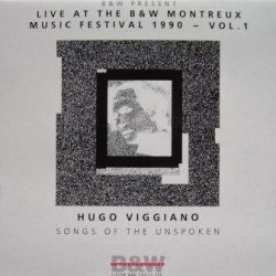 Hugo Viggiano ‎– Songs Of The Unspoken - Live At The B&W Montreux Music Festival 1990 - Vol. 1